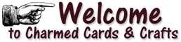 Welcome to Charmed Cards & Crafts